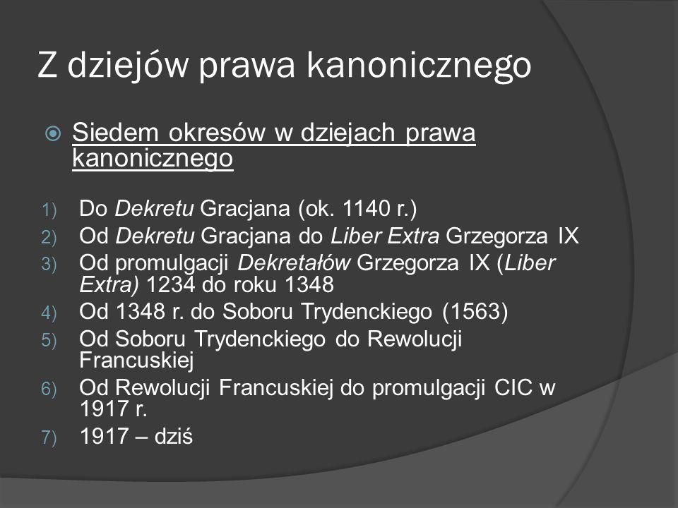 Z dziejów prawa kanonicznego Siedem okresów w dziejach prawa kanonicznego 1) Do Dekretu Gracjana (ok. 1140 r.) 2) Od Dekretu Gracjana do Liber Extra G