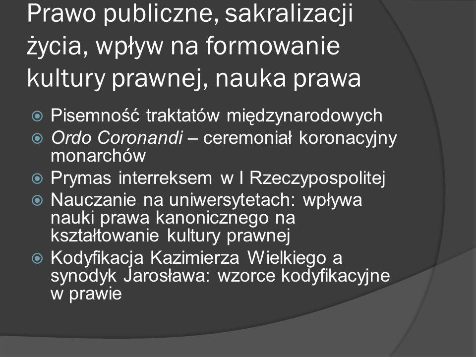 Prawo publiczne, sakralizacji życia, wpływ na formowanie kultury prawnej, nauka prawa Pisemność traktatów międzynarodowych Ordo Coronandi – ceremoniał