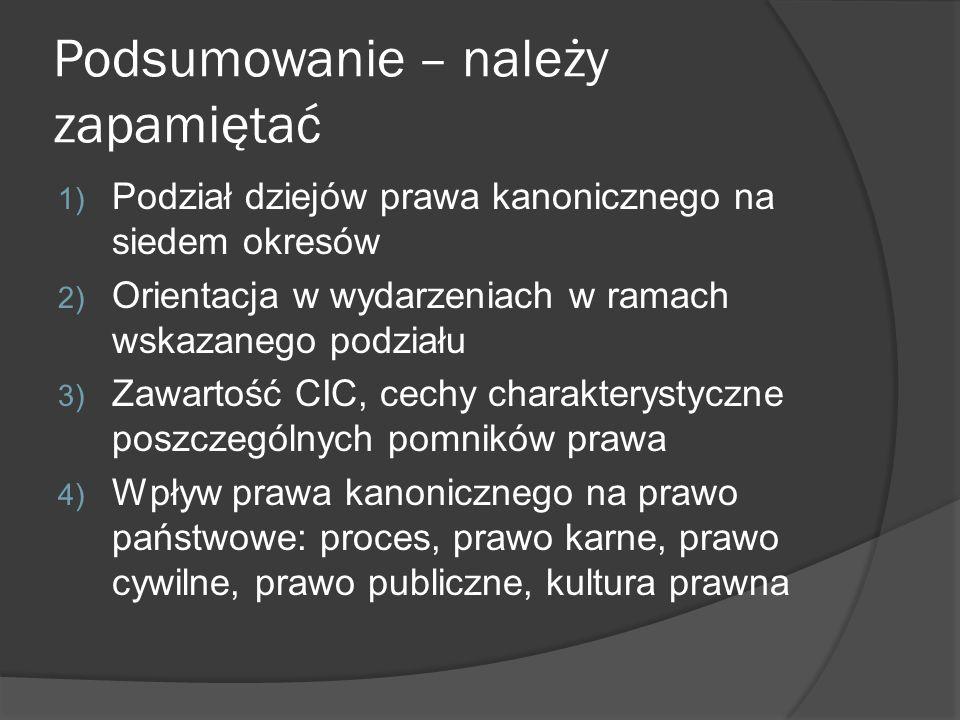 Podsumowanie – należy zapamiętać 1) Podział dziejów prawa kanonicznego na siedem okresów 2) Orientacja w wydarzeniach w ramach wskazanego podziału 3)