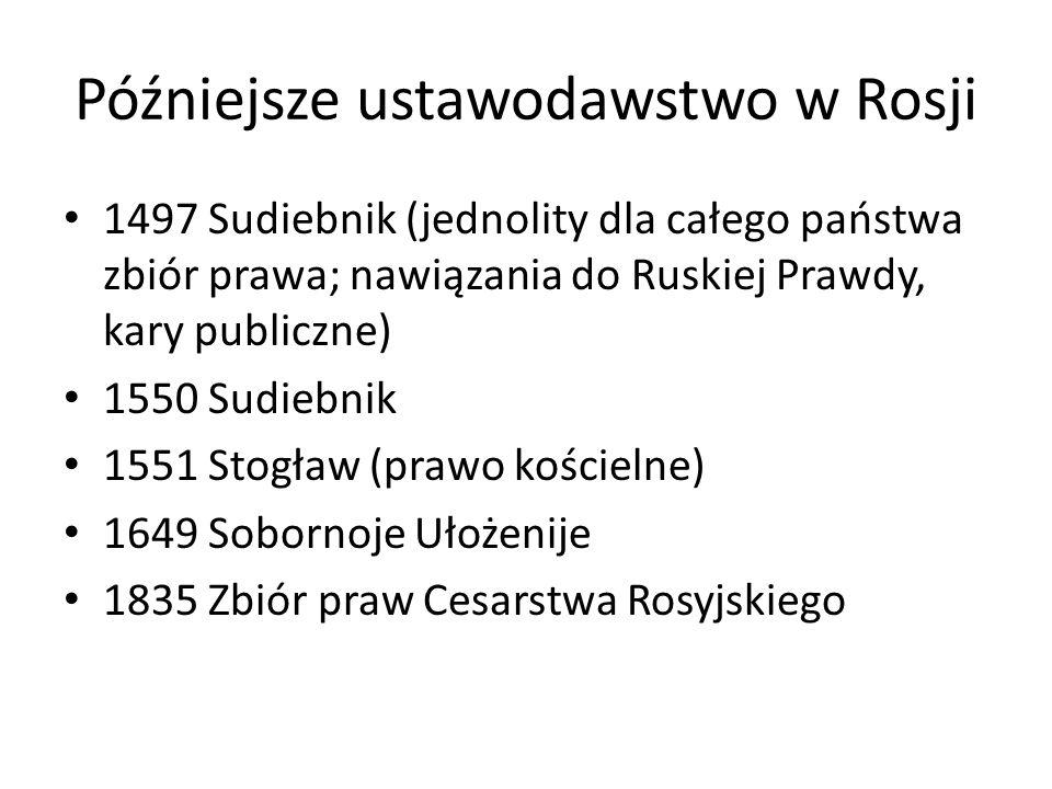 Późniejsze ustawodawstwo w Rosji 1497 Sudiebnik (jednolity dla całego państwa zbiór prawa; nawiązania do Ruskiej Prawdy, kary publiczne) 1550 Sudiebni