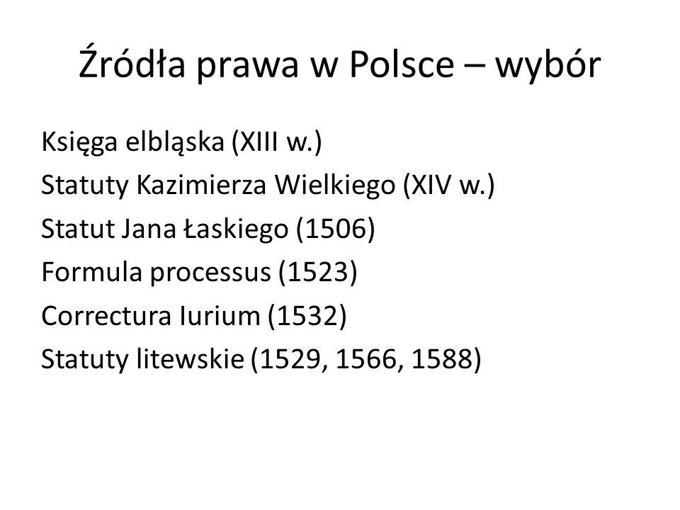 Źródła prawa w Polsce – wybór Księga elbląska (XIII w.) Statuty Kazimierza Wielkiego (XIV w.) Statut Jana Łaskiego (1506) Formula processus (1523) Cor
