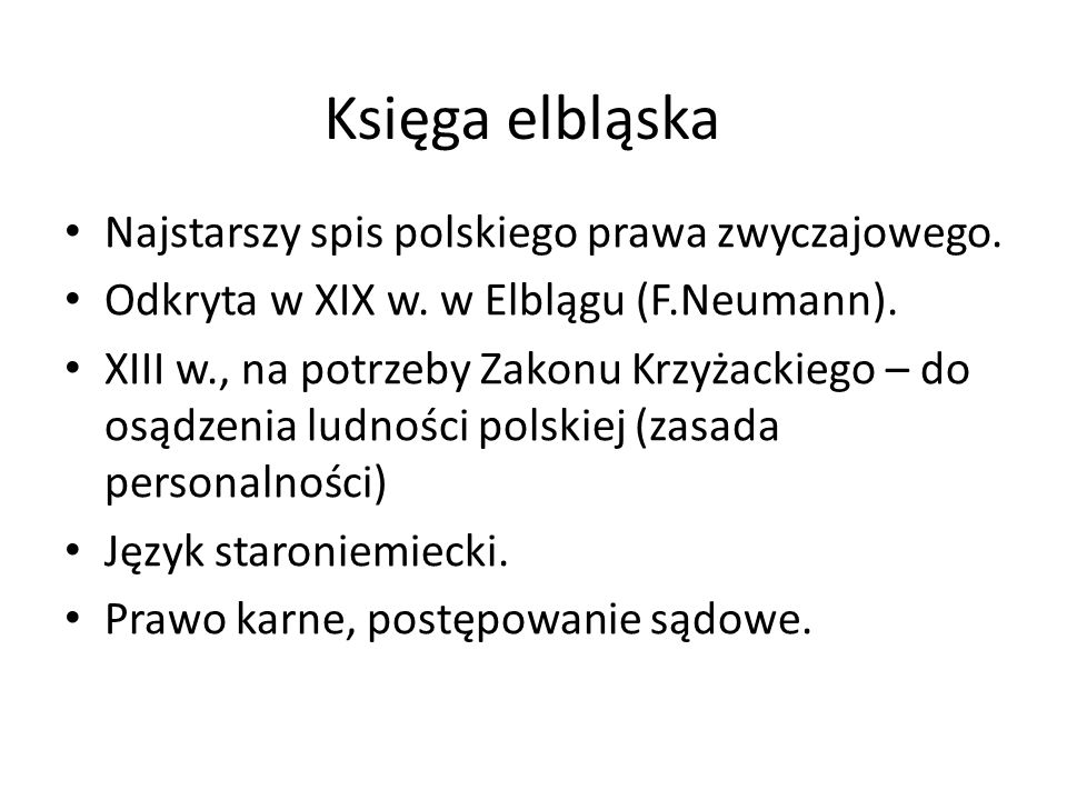 Księga elbląska Najstarszy spis polskiego prawa zwyczajowego. Odkryta w XIX w. w Elblągu (F.Neumann). XIII w., na potrzeby Zakonu Krzyżackiego – do os