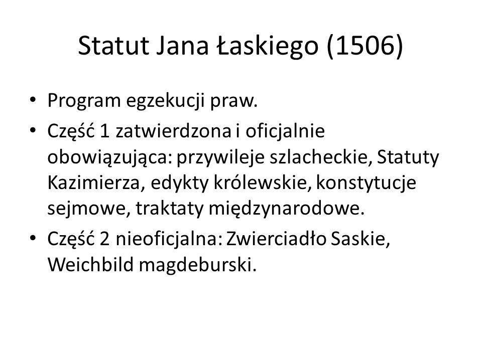 Statut Jana Łaskiego (1506) Program egzekucji praw. Część 1 zatwierdzona i oficjalnie obowiązująca: przywileje szlacheckie, Statuty Kazimierza, edykty
