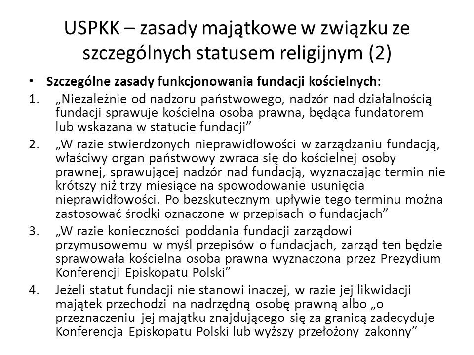USPKK – zasady majątkowe w związku ze szczególnych statusem religijnym (2) Szczególne zasady funkcjonowania fundacji kościelnych: 1.Niezależnie od nad