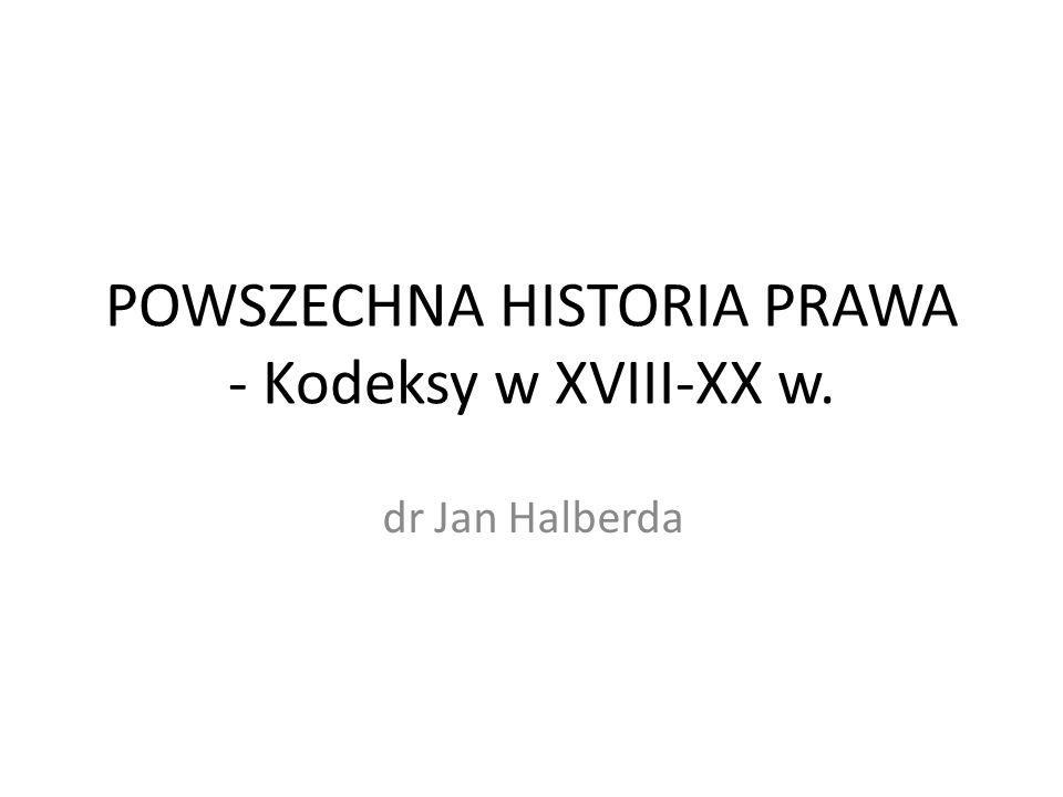 POWSZECHNA HISTORIA PRAWA - Kodeksy w XVIII-XX w. dr Jan Halberda