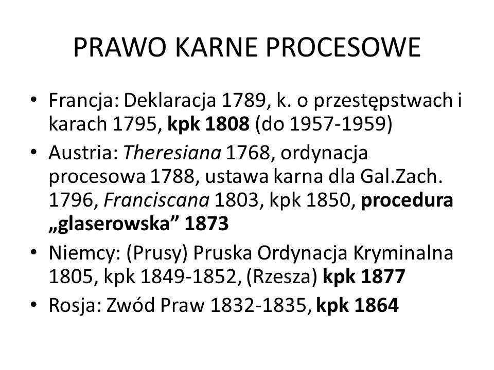 PRAWO KARNE PROCESOWE Francja: Deklaracja 1789, k. o przestępstwach i karach 1795, kpk 1808 (do 1957-1959) Austria: Theresiana 1768, ordynacja proceso