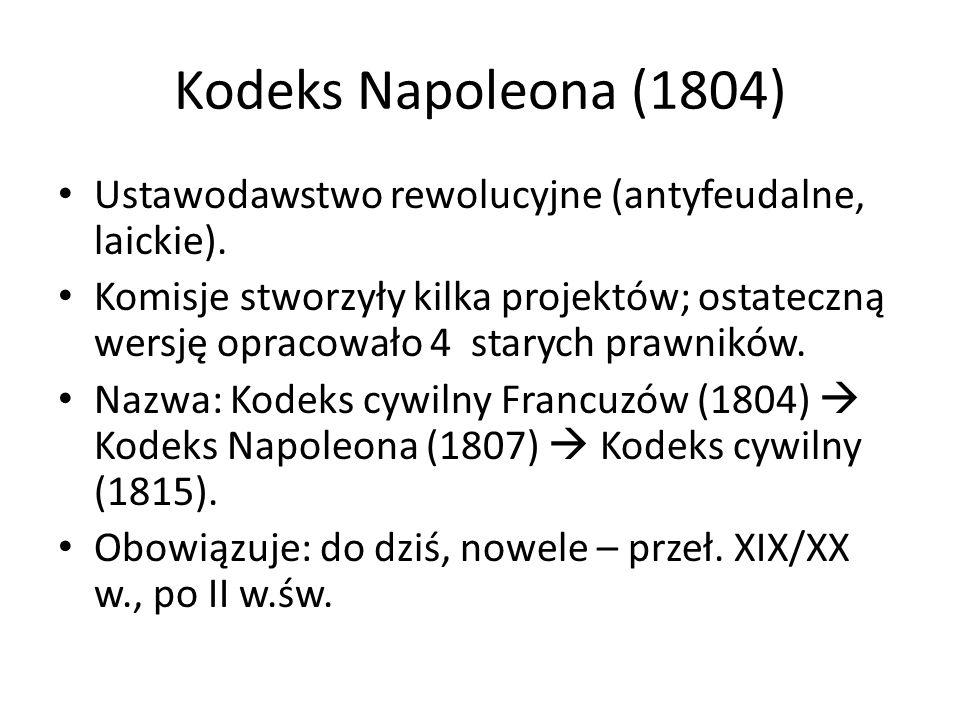 Kodeks Napoleona (1804) Ustawodawstwo rewolucyjne (antyfeudalne, laickie). Komisje stworzyły kilka projektów; ostateczną wersję opracowało 4 starych p