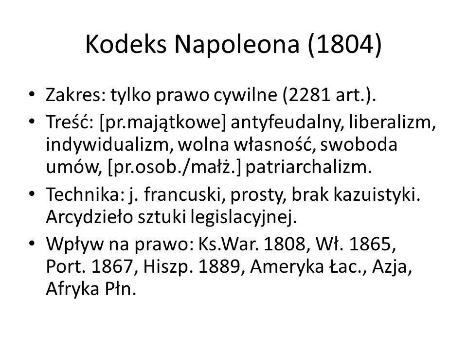 Kodeks Napoleona (1804) Zakres: tylko prawo cywilne (2281 art.). Treść: [pr.majątkowe] antyfeudalny, liberalizm, indywidualizm, wolna własność, swobod