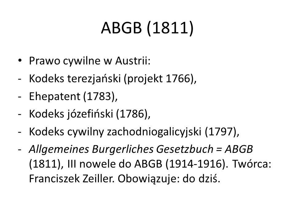 ABGB (1811) Prawo cywilne w Austrii: -Kodeks terezjański (projekt 1766), -Ehepatent (1783), -Kodeks józefiński (1786), -Kodeks cywilny zachodniogalicy