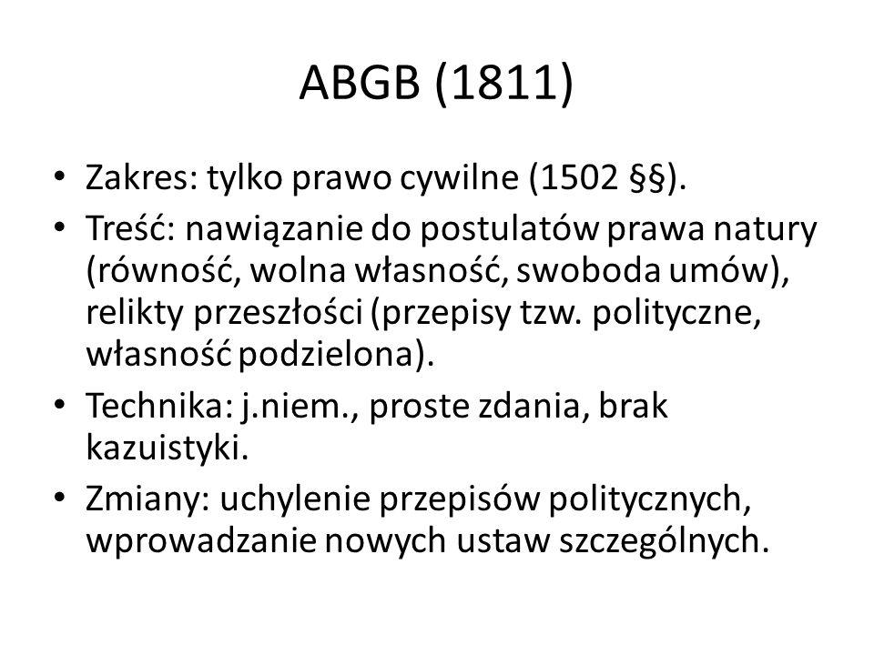 ABGB (1811) Zakres: tylko prawo cywilne (1502 §§). Treść: nawiązanie do postulatów prawa natury (równość, wolna własność, swoboda umów), relikty przes