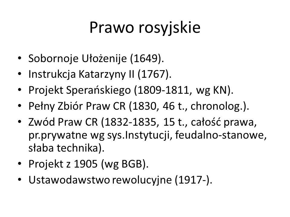 Prawo rosyjskie Sobornoje Ułożenije (1649). Instrukcja Katarzyny II (1767). Projekt Sperańskiego (1809-1811, wg KN). Pełny Zbiór Praw CR (1830, 46 t.,