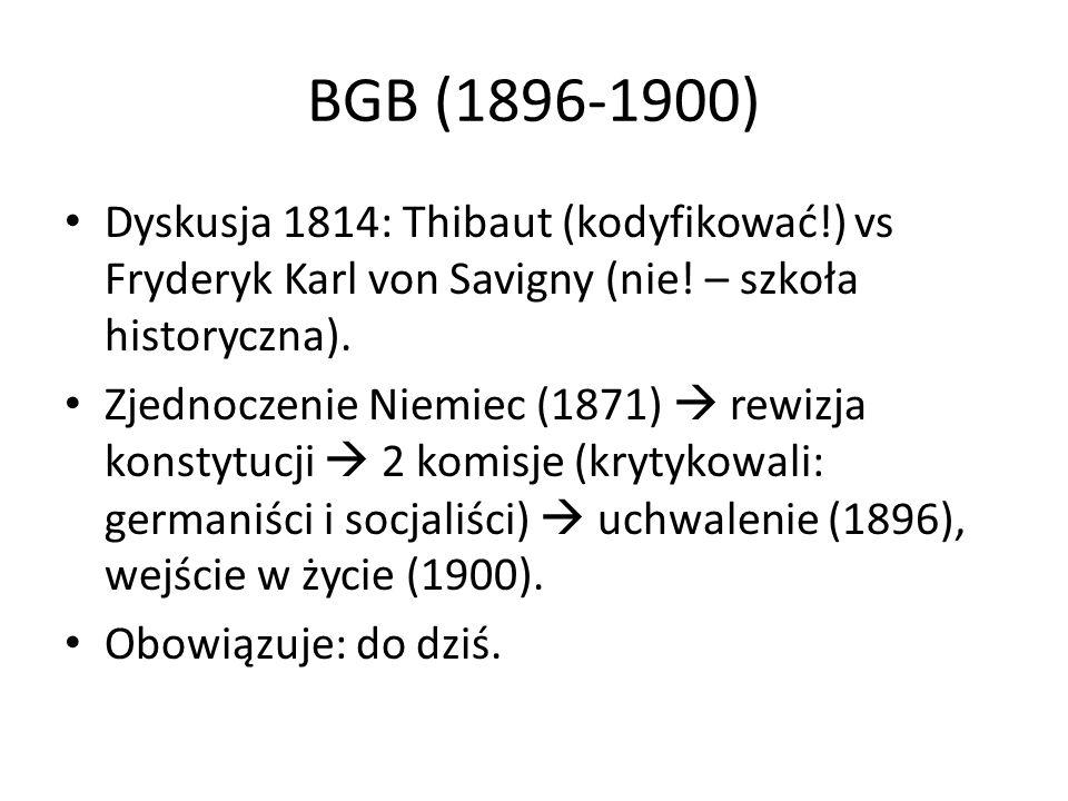 BGB (1896-1900) Dyskusja 1814: Thibaut (kodyfikować!) vs Fryderyk Karl von Savigny (nie! – szkoła historyczna). Zjednoczenie Niemiec (1871) rewizja ko
