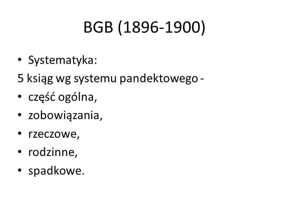 BGB (1896-1900) Systematyka: 5 ksiąg wg systemu pandektowego - część ogólna, zobowiązania, rzeczowe, rodzinne, spadkowe.