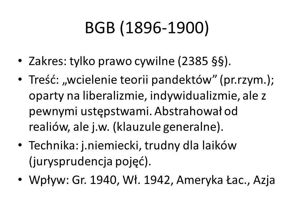 BGB (1896-1900) Zakres: tylko prawo cywilne (2385 §§). Treść: wcielenie teorii pandektów (pr.rzym.); oparty na liberalizmie, indywidualizmie, ale z pe