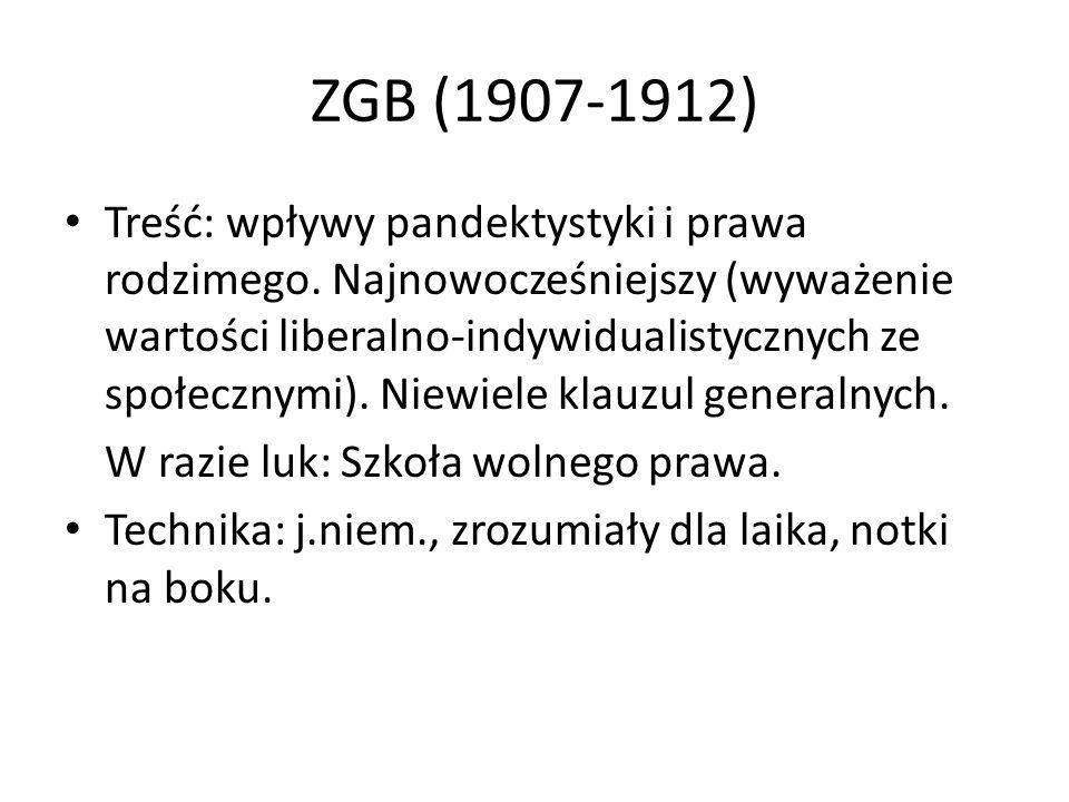 ZGB (1907-1912) Treść: wpływy pandektystyki i prawa rodzimego. Najnowocześniejszy (wyważenie wartości liberalno-indywidualistycznych ze społecznymi).