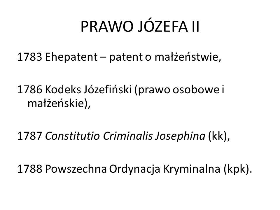PRAWO JÓZEFA II 1783 Ehepatent – patent o małżeństwie, 1786 Kodeks Józefiński (prawo osobowe i małżeńskie), 1787 Constitutio Criminalis Josephina (kk)