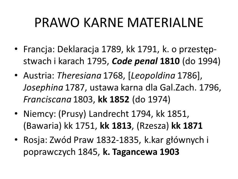 PRAWO KARNE MATERIALNE Francja: Deklaracja 1789, kk 1791, k. o przestęp- stwach i karach 1795, Code penal 1810 (do 1994) Austria: Theresiana 1768, [Le