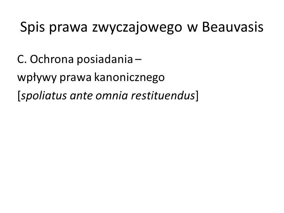 Spis prawa zwyczajowego w Beauvasis C. Ochrona posiadania – wpływy prawa kanonicznego [spoliatus ante omnia restituendus]
