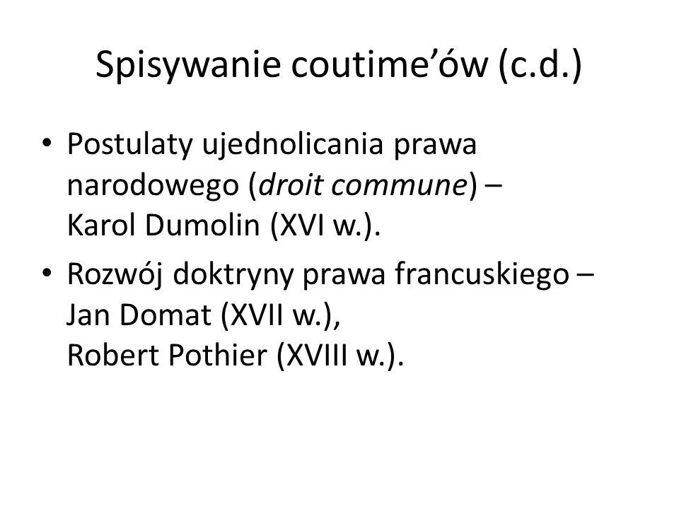 Spisywanie coutimeów (c.d.) Postulaty ujednolicania prawa narodowego (droit commune) – Karol Dumolin (XVI w.). Rozwój doktryny prawa francuskiego – Ja