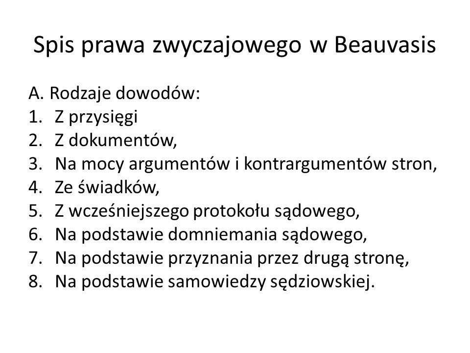 Spis prawa zwyczajowego w Beauvasis A. Rodzaje dowodów: 1.Z przysięgi 2.Z dokumentów, 3.Na mocy argumentów i kontrargumentów stron, 4.Ze świadków, 5.Z