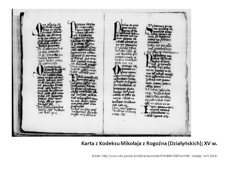 Karta z Kodeksu Mikołaja z Rogoźna (Działyńskich); XV w. Źródło: http://www.wbc.poznan.pl/dlibra/doccontent?id=88673&from=FBC (dostęp: 14 X 2013)