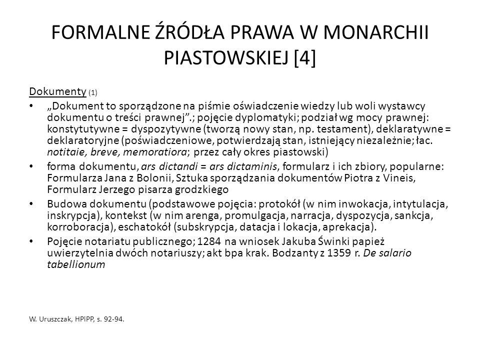 FORMALNE ŹRÓDŁA PRAWA W MONARCHII PIASTOWSKIEJ [4] Dokumenty (1) Dokument to sporządzone na piśmie oświadczenie wiedzy lub woli wystawcy dokumentu o t