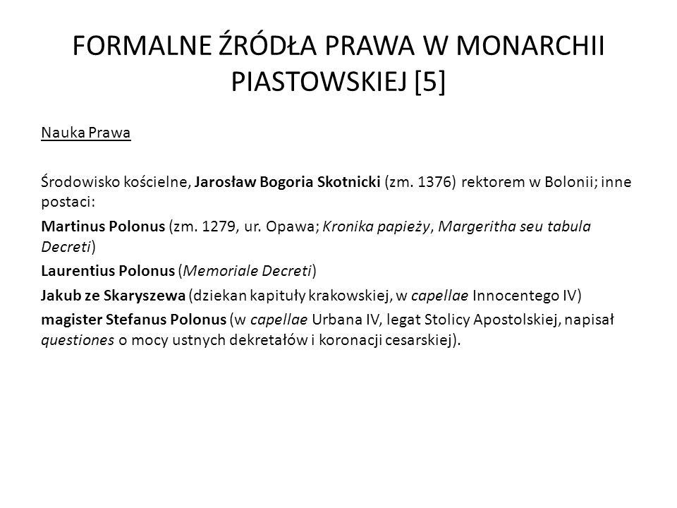 FORMALNE ŹRÓDŁA PRAWA W MONARCHII PIASTOWSKIEJ [5] Nauka Prawa Środowisko kościelne, Jarosław Bogoria Skotnicki (zm. 1376) rektorem w Bolonii; inne po