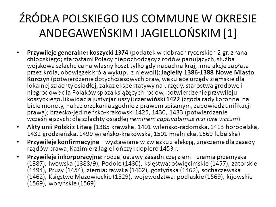 ŹRÓDŁA POLSKIEGO IUS COMMUNE W OKRESIE ANDEGAWEŃSKIM I JAGIELLOŃSKIM [1] Przywileje generalne: koszycki 1374 (podatek w dobrach rycerskich 2 gr. z łan