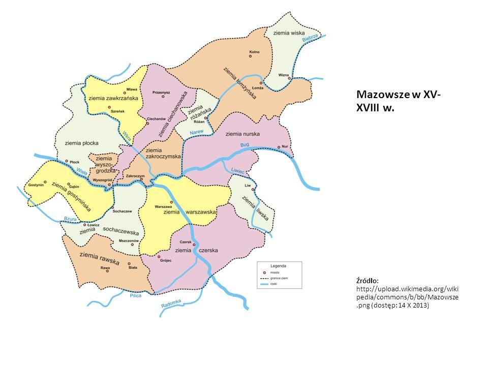 Mazowsze w XV- XVIII w. Źródło: http://upload.wikimedia.org/wiki pedia/commons/b/bb/Mazowsze.png (dostęp: 14 X 2013)