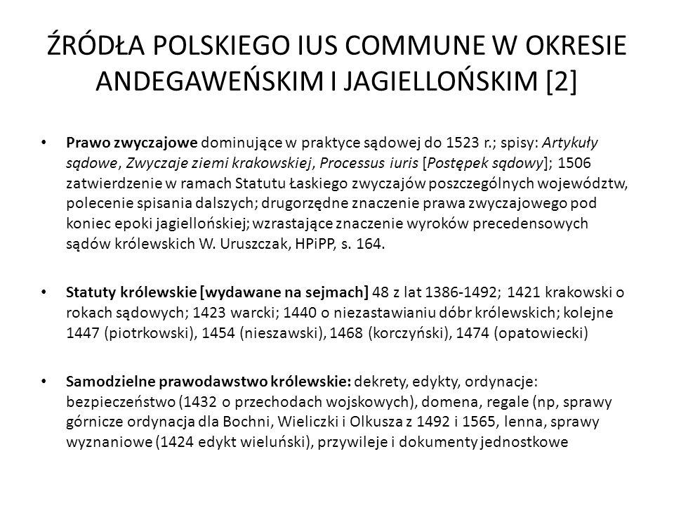 ŹRÓDŁA POLSKIEGO IUS COMMUNE W OKRESIE ANDEGAWEŃSKIM I JAGIELLOŃSKIM [2] Prawo zwyczajowe dominujące w praktyce sądowej do 1523 r.; spisy: Artykuły są
