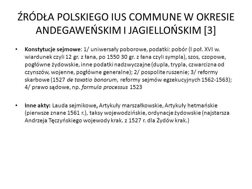 ŹRÓDŁA POLSKIEGO IUS COMMUNE W OKRESIE ANDEGAWEŃSKIM I JAGIELLOŃSKIM [3] Konstytucje sejmowe: 1/ uniwersały poborowe, podatki: pobór (I poł. XVI w. wi