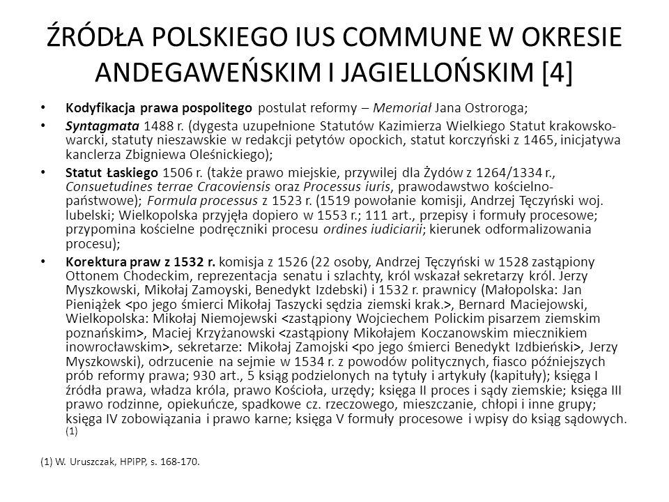 ŹRÓDŁA POLSKIEGO IUS COMMUNE W OKRESIE ANDEGAWEŃSKIM I JAGIELLOŃSKIM [4] Kodyfikacja prawa pospolitego postulat reformy – Memoriał Jana Ostroroga; Syn