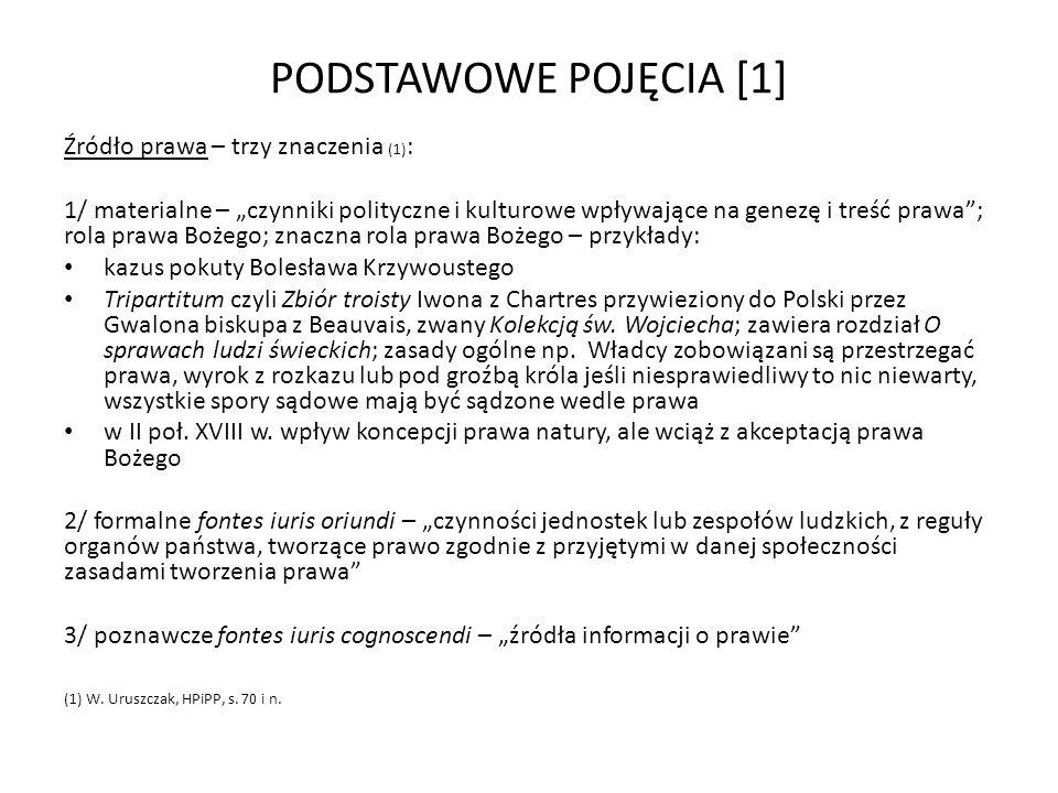 PODSTAWOWE POJĘCIA [1] Źródło prawa – trzy znaczenia (1) : 1/ materialne – czynniki polityczne i kulturowe wpływające na genezę i treść prawa; rola pr