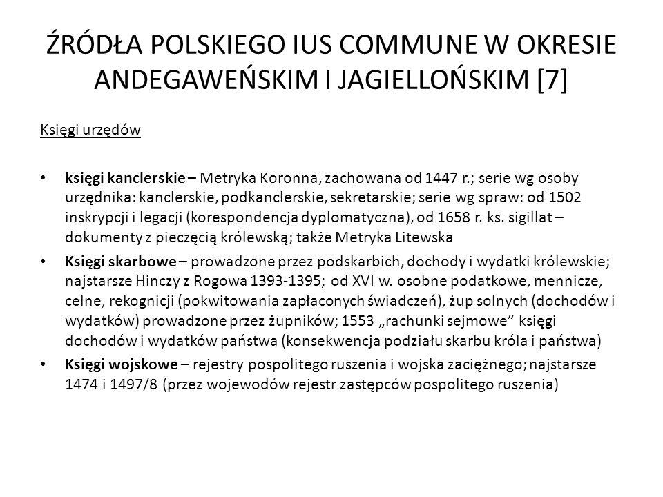 ŹRÓDŁA POLSKIEGO IUS COMMUNE W OKRESIE ANDEGAWEŃSKIM I JAGIELLOŃSKIM [7] Księgi urzędów księgi kanclerskie – Metryka Koronna, zachowana od 1447 r.; se