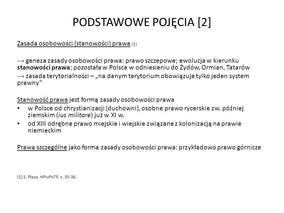 PODSTAWOWE POJĘCIA [2] Zasada osobowości (stanowości) prawa (1) geneza zasady osobowości prawa: prawo szczepowe; ewolucja w kierunku stanowości prawa;