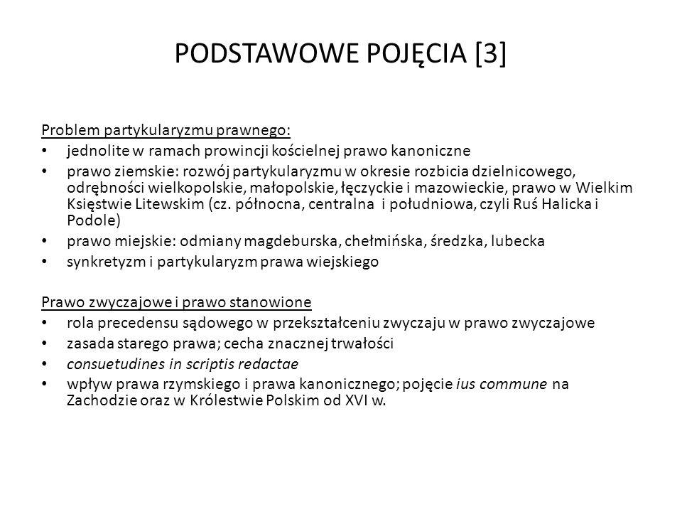 PODSTAWOWE POJĘCIA [3] Problem partykularyzmu prawnego: jednolite w ramach prowincji kościelnej prawo kanoniczne prawo ziemskie: rozwój partykularyzmu