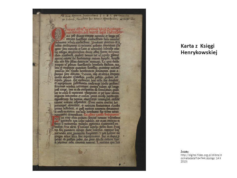 Karta z Księgi Henrykowskiej Źródło: http://digital.fides.org.pl/dlibra/d ocmetadata?id=744 (dostęp: 14 X 2013)