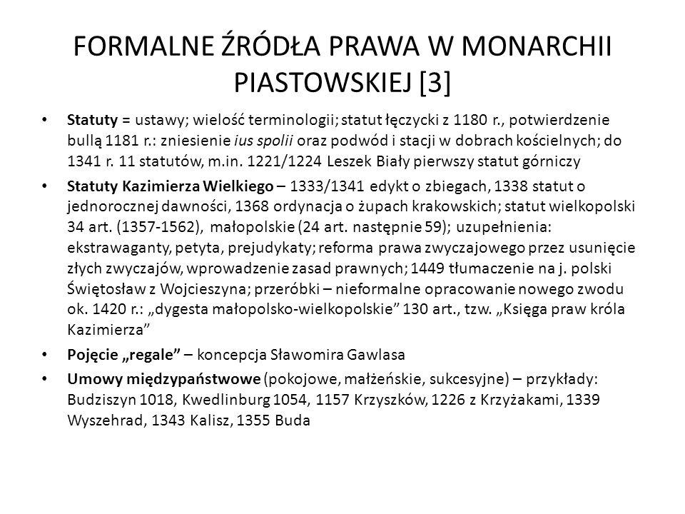 FORMALNE ŹRÓDŁA PRAWA W MONARCHII PIASTOWSKIEJ [3] Statuty = ustawy; wielość terminologii; statut łęczycki z 1180 r., potwierdzenie bullą 1181 r.: zni