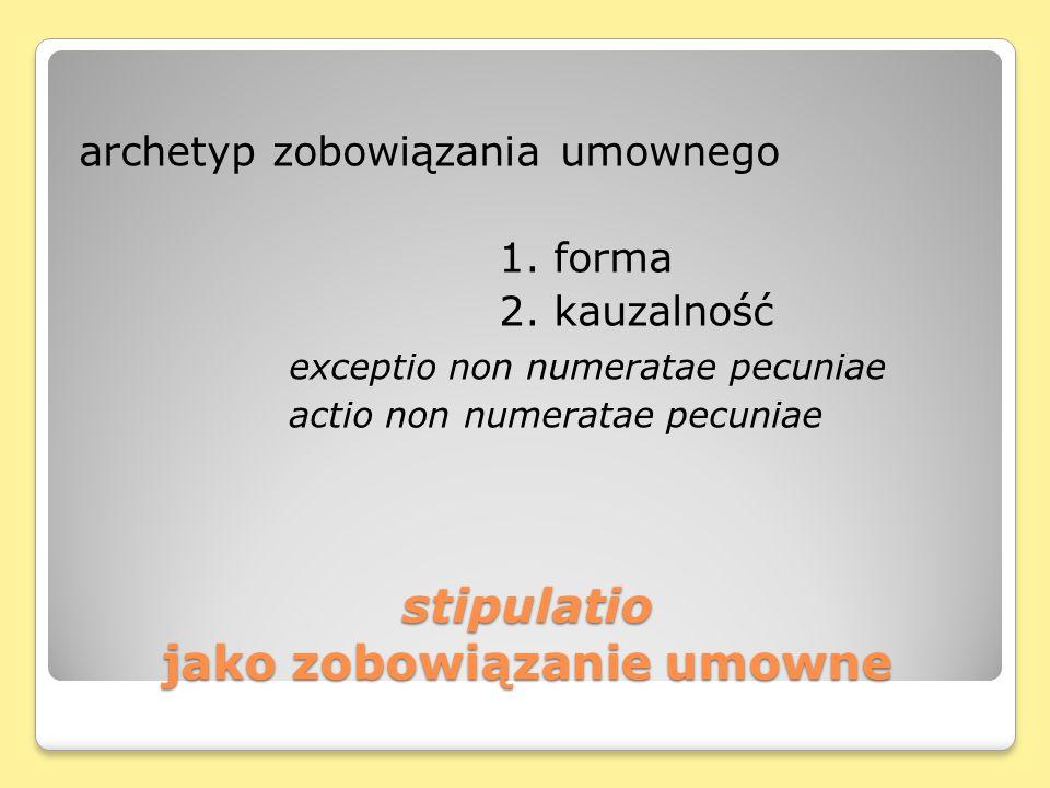 stipulatio jako zobowiązanie umowne archetyp zobowiązania umownego 1.