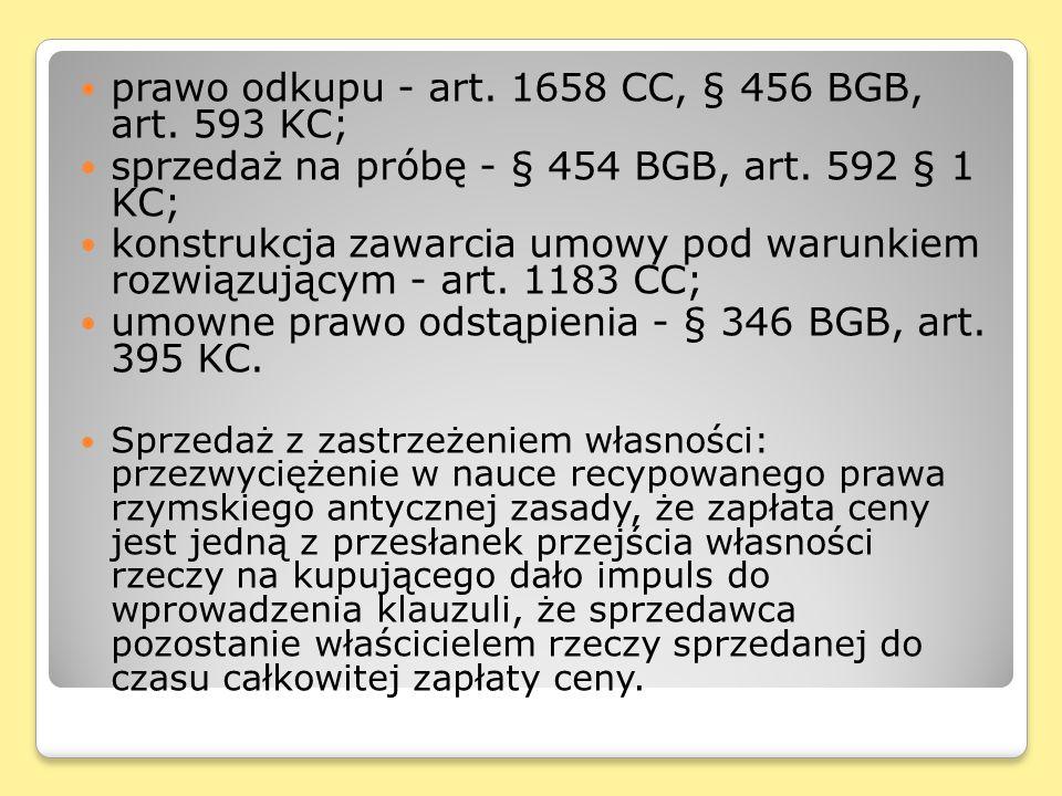 prawo odkupu - art.1658 CC, § 456 BGB, art. 593 KC; sprzedaż na próbę - § 454 BGB, art.