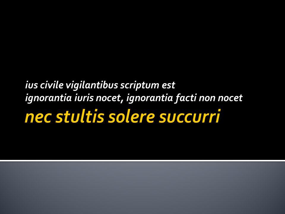 ius civile vigilantibus scriptum est ignorantia iuris nocet, ignorantia facti non nocet