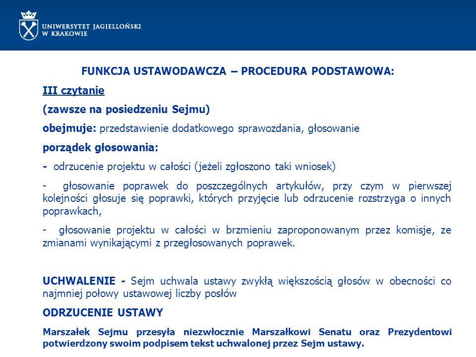 FUNKCJA USTAWODAWCZA – PROCEDURA PODSTAWOWA: III czytanie (zawsze na posiedzeniu Sejmu) obejmuje: przedstawienie dodatkowego sprawozdania, głosowanie