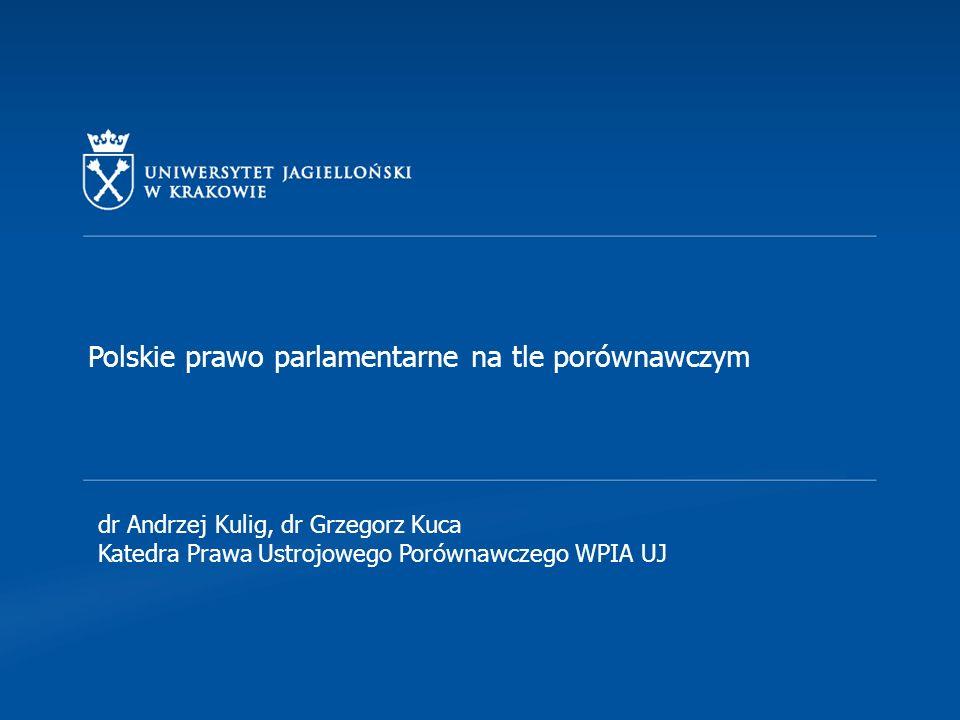 Polskie prawo parlamentarne na tle porównawczym dr Andrzej Kulig, dr Grzegorz Kuca Katedra Prawa Ustrojowego Porównawczego WPIA UJ