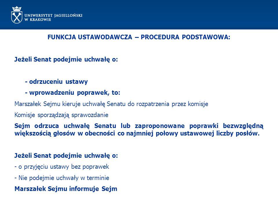 FUNKCJA USTAWODAWCZA – PROCEDURA PODSTAWOWA: Jeżeli Senat podejmie uchwałę o: - odrzuceniu ustawy - wprowadzeniu poprawek, to: Marszałek Sejmu kieruje
