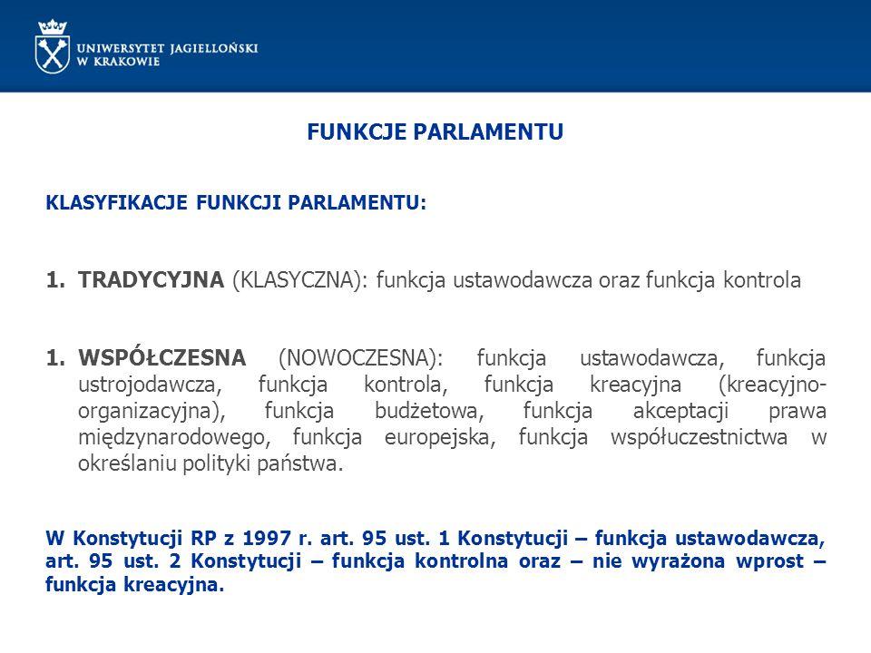 FUNKCJE PARLAMENTU KLASYFIKACJE FUNKCJI PARLAMENTU: 1.TRADYCYJNA (KLASYCZNA): funkcja ustawodawcza oraz funkcja kontrola 1.WSPÓŁCZESNA (NOWOCZESNA): f