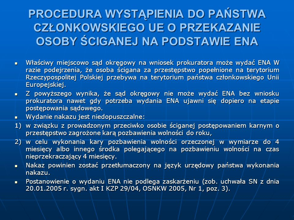 PROCEDURA WYSTĄPIENIA DO PAŃSTWA CZŁONKOWSKIEGO UE O PRZEKAZANIE OSOBY ŚCIGANEJ NA PODSTAWIE ENA W 2004 r.(od maja) Polska wydała 619 ENA W 2004 r.(od maja) Polska wydała 619 ENA W 2005 r.