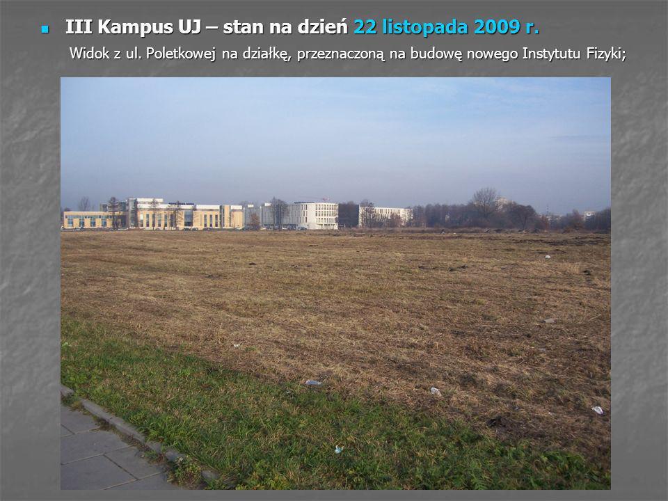 III Kampus UJ – stan na dzień 22 listopada 2009 r. III Kampus UJ – stan na dzień 22 listopada 2009 r. Widok z ul. Poletkowej na działkę, przeznaczoną