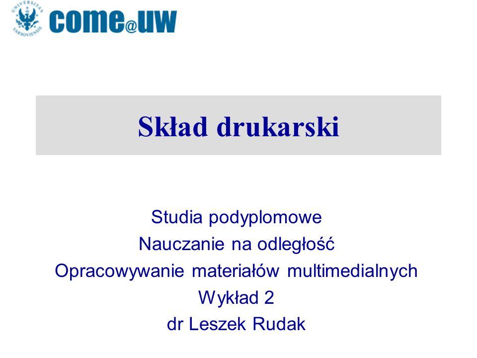 Skład drukarski Studia podyplomowe Nauczanie na odległość Opracowywanie materiałów multimedialnych Wykład 2 dr Leszek Rudak