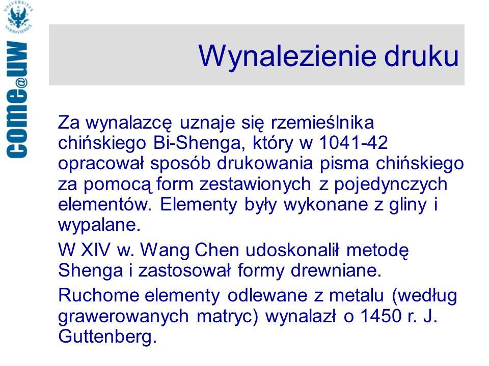 Wynalezienie druku Za wynalazcę uznaje się rzemieślnika chińskiego Bi-Shenga, który w 1041-42 opracował sposób drukowania pisma chińskiego za pomocą form zestawionych z pojedynczych elementów.