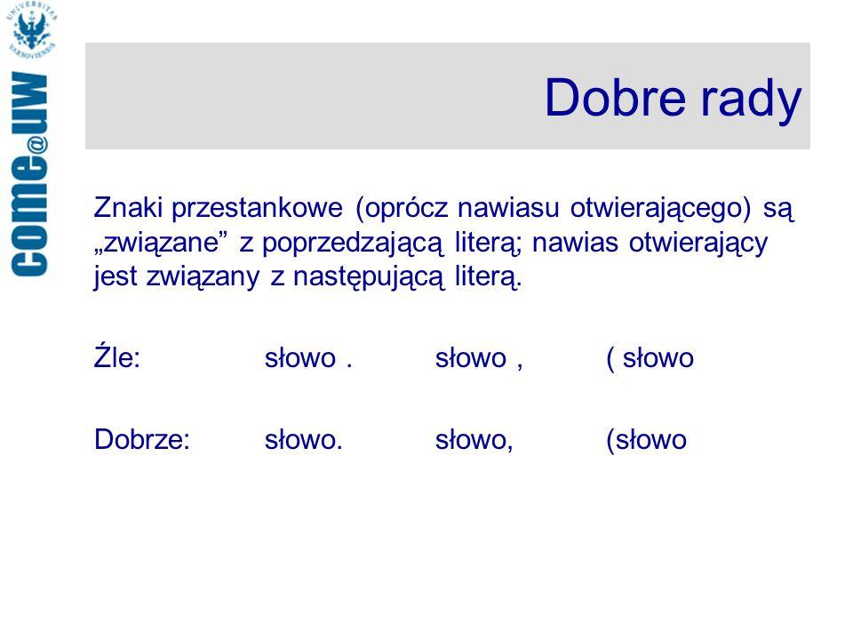 Dobre rady Znaki przestankowe (oprócz nawiasu otwierającego) są związane z poprzedzającą literą; nawias otwierający jest związany z następującą literą.